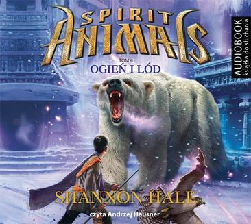 Spirit Animals. Tom 4. Ogień i lód - audiobook