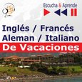 Inglés / Francés / Italiano / Aleman - De Vacaciones. Escucha & Aprende (for Spanish speakers) - audiokurs + ebook