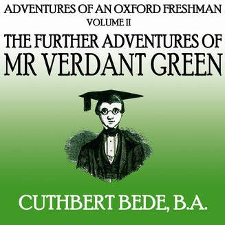 Adventures of an Oxford Freshman Vol II - The Further Adventures of Mr Verdant Green - audiobook