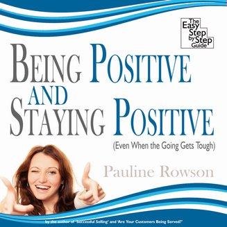 Being Positive and Staying Positive - Even When the Going Gets Tough - audiobook