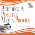 Building a Positive Media Profile - The Easy Step by Step Guide - audiobook