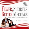Fewer, Shorter, Better Meetings - How to Make Your Meetings More Effective - audiobook
