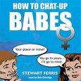 How To Chat-up Babes - audiobook