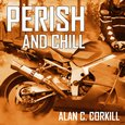 Perish and Chill - The Return Journey of TT Competitor Axel Warlow - audiobook