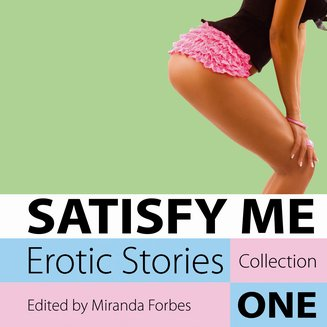 Satisfy Me - Erotic Stories Collection One - audiobook