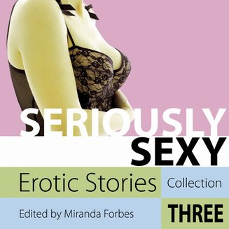 Seriously Sexy - Erotic Stories Collection Three - audiobook