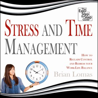 Stress and Time Management - How to Reclaim Control and Redress Your Work-Life Balancev - audiobook