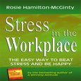 Stress in the Workplace - The Easy Way to Beat Stress and be Happy - audiobook