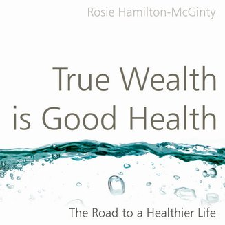 True Wealth is Good Health - The Road to a Healthier Life - audiobook