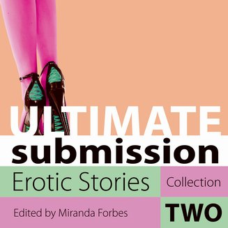 Ultimate Submission - Erotic Stories Collection Two - audiobook