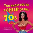 You Know You're a Child of the 70's When… - audiobook