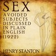 Sex: Avoided Subjects Discussed in Plain English (1922) - audiobook