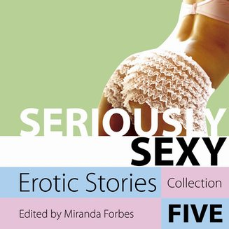 Seriously Sexy - Erotic Stories Collection Five - audiobook