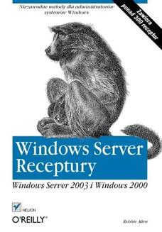 Windows Server. Receptury. Windows Server 2003 i Windows 2000 - książka