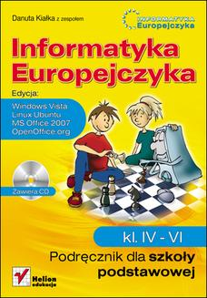 Informatyka Europejczyka. Podręcznik dla szkoły podstawowej, kl. IV - VI. Edycja: Windows Vista, Linux Ubuntu, MS Office 2007, OpenOffice.org - książka