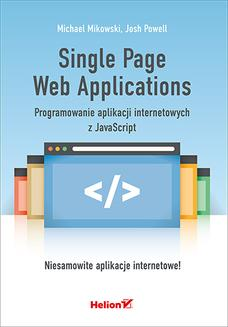 Single Page Web Applications. Programowanie aplikacji internetowych z JavaScript - ebook/pdf