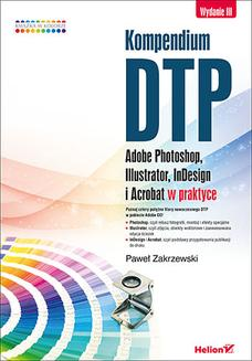 Kompendium DTP. Adobe Photoshop, Illustrator, InDesign i Acrobat w praktyce. Wydanie III - ebook/pdf