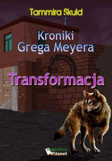 Kroniki Grega Meyera. Tom I. Transformacja - ebook/epub