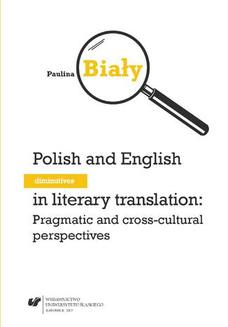 Polish and English diminutives in literary translation: Pragmatic and cross-cultural perspectives - ebook/pdf