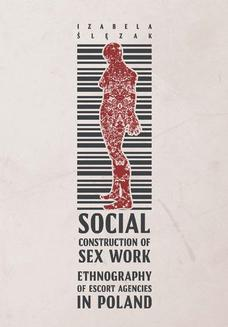 Social Construction of Sex Work. Ethnography of Escort Agencies in Poland - ebook/pdf