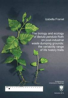 The biology and ecology of  Betula pendula  Roth on post-industrial waste dumping grounds: the variability range of life history traits - ebook/pdf