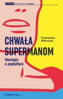 Chwała supermanom. Ideologia a popkultura - ebook/epub