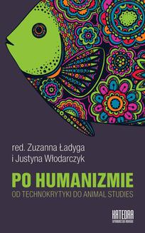 Po humanizmie. Od technokrytyki do animal studies - ebook/epub