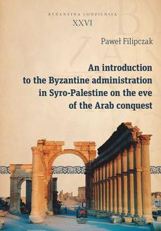An introduction to the Byzantine administration in Syro-Palestine on the eve of the Arab conquest - ebook/pdf