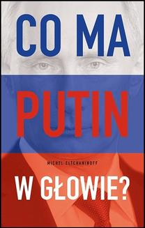 Co ma Putin w głowie? - ebook/epub