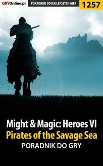 Might  Magic: Heroes VI - Pirates of the Savage Sea - poradnik do gry - ebook/pdf