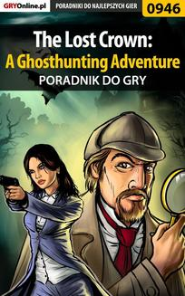 The Lost Crown: A Ghosthunting Adventure - poradnik do gry - ebook/pdf