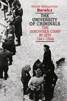 The university of criminals  The Janowska Camp in Lviv 1941-1944 - ebook/epub