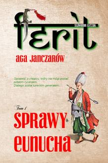 Ferit. Aga janczarów. Tom I. Sprawy eunucha - ebook/epub