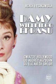 Damy wielkiego ekranu: Gwiazdy Hollywood od Audrey Hepburn do Elizabeth Taylor - ebook/epub