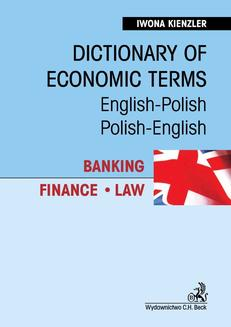 Dictionary of Economic Terms. Banking. Finance. Law Słownik terminologii gospodarczej. Bankowość. Finanse. Prawo English-Polish, Polish-English - ebook/pdf