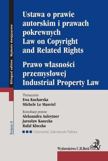 Ustawa o prawie autorskim i prawach pokrewnych. Prawo własności przemysłowej. Law of Copyright and Related Rights. Idustrial Property Law - ebook/pdf