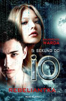 5 sekund do IO. Rebeliantka - ebook/epub