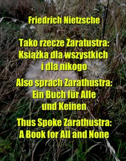 Tako rzecze Zaratustra: Książka dla wszystkich i dla nikogo. Also sprach Zarathustra: Ein Buch für Alle und Keinen. Thus Spoke Zarathustra: A Book for All and None - ebook/epub