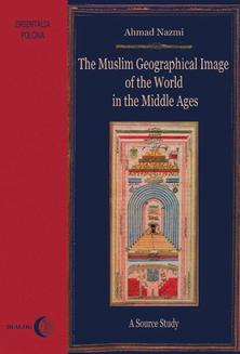 The Muslim Geographical Image of the World in the middle Ages. A Source Study - ebook/epub