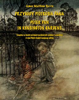 PRZYGODY PIOTRUSIA PANA. PETER PAN IN KENSINGTON GARDENS - ebook/epub